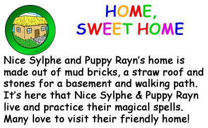 Bio Card - Home, Sweet Home: Nice Sylphe and Puppy Rayn�s home is made out of mud bricks, a straw roof and  stones for a basement and walking path.  It�s here that Nice Sylphe & Puppy Rayn live and practice their magical spells.  Many love to visit their friendly home!